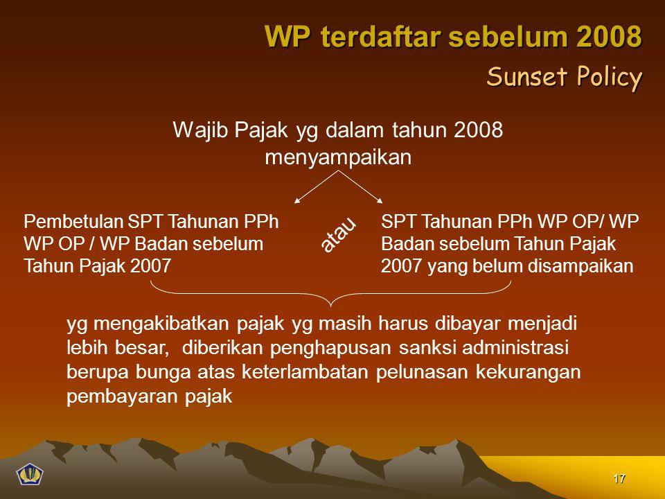 Wajib Pajak yg dalam tahun 2008 menyampaikan Pembetulan SPT Tahunan PPh WP OP / WP Badan sebelum Tahun Pajak 2007 SPT Tahunan PPh WP OP/ WP Badan sebe