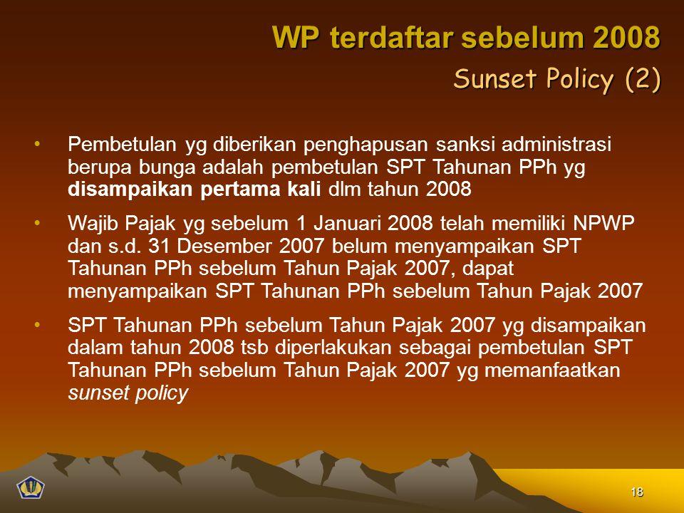 Pembetulan yg diberikan penghapusan sanksi administrasi berupa bunga adalah pembetulan SPT Tahunan PPh yg disampaikan pertama kali dlm tahun 2008 Wajib Pajak yg sebelum 1 Januari 2008 telah memiliki NPWP dan s.d.