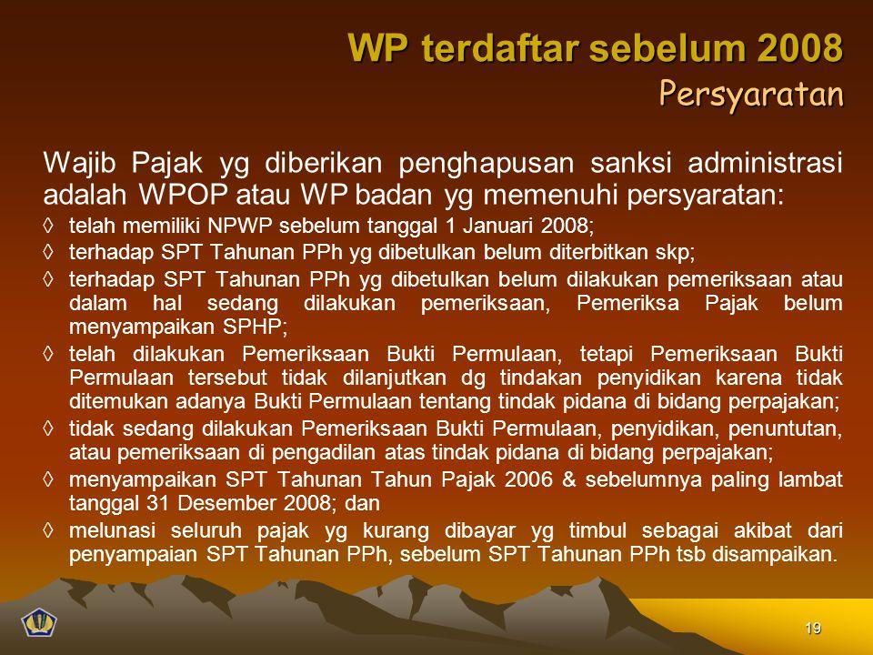 Wajib Pajak yg diberikan penghapusan sanksi administrasi adalah WPOP atau WP badan yg memenuhi persyaratan: ◊telah memiliki NPWP sebelum tanggal 1 Jan