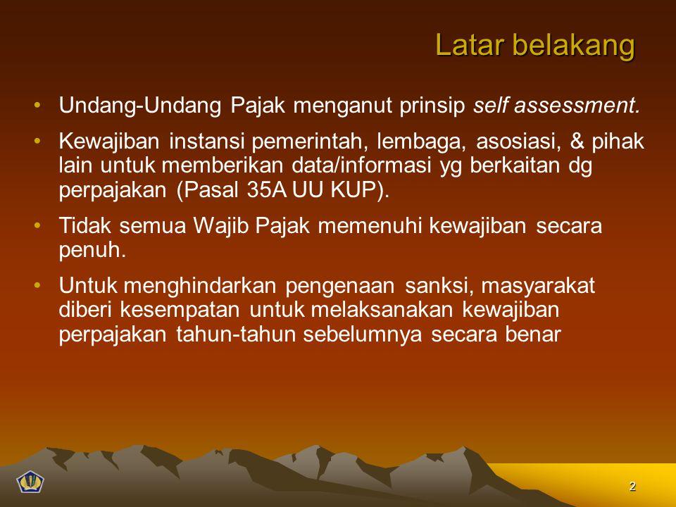 Latar belakang Undang-Undang Pajak menganut prinsip self assessment. Kewajiban instansi pemerintah, lembaga, asosiasi, & pihak lain untuk memberikan d
