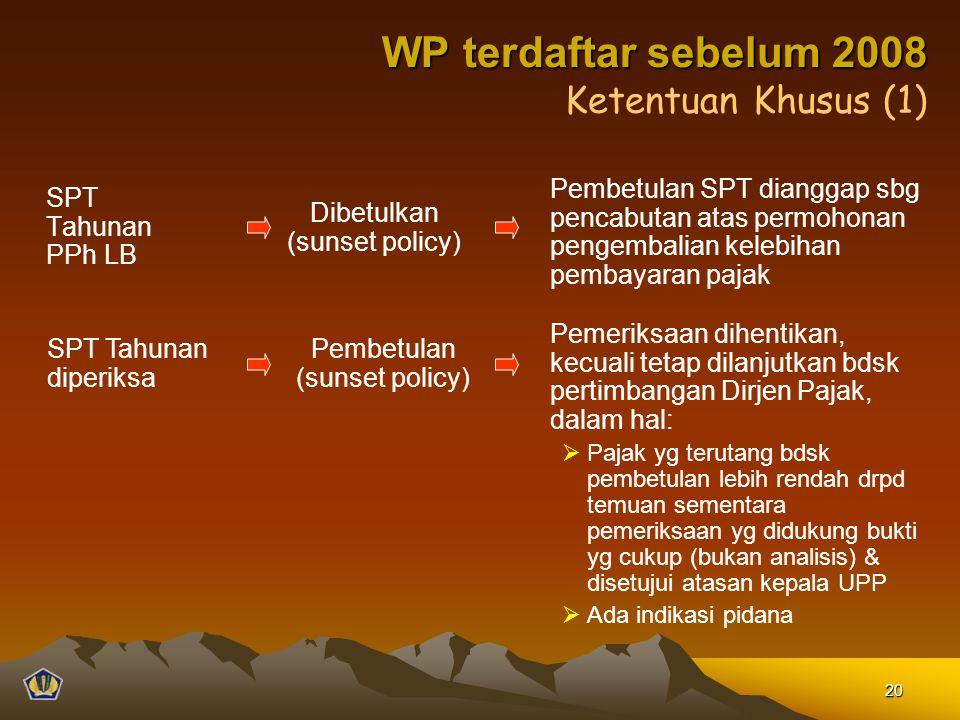 SPT Tahunan PPh LB Ketentuan Khusus (1) Dibetulkan (sunset policy) Pembetulan SPT dianggap sbg pencabutan atas permohonan pengembalian kelebihan pemba