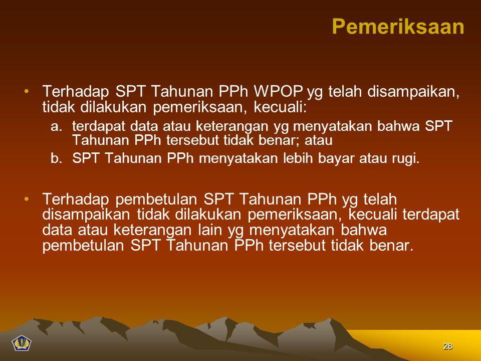 Terhadap SPT Tahunan PPh WPOP yg telah disampaikan, tidak dilakukan pemeriksaan, kecuali: a.terdapat data atau keterangan yg menyatakan bahwa SPT Tahunan PPh tersebut tidak benar; atau b.SPT Tahunan PPh menyatakan lebih bayar atau rugi.