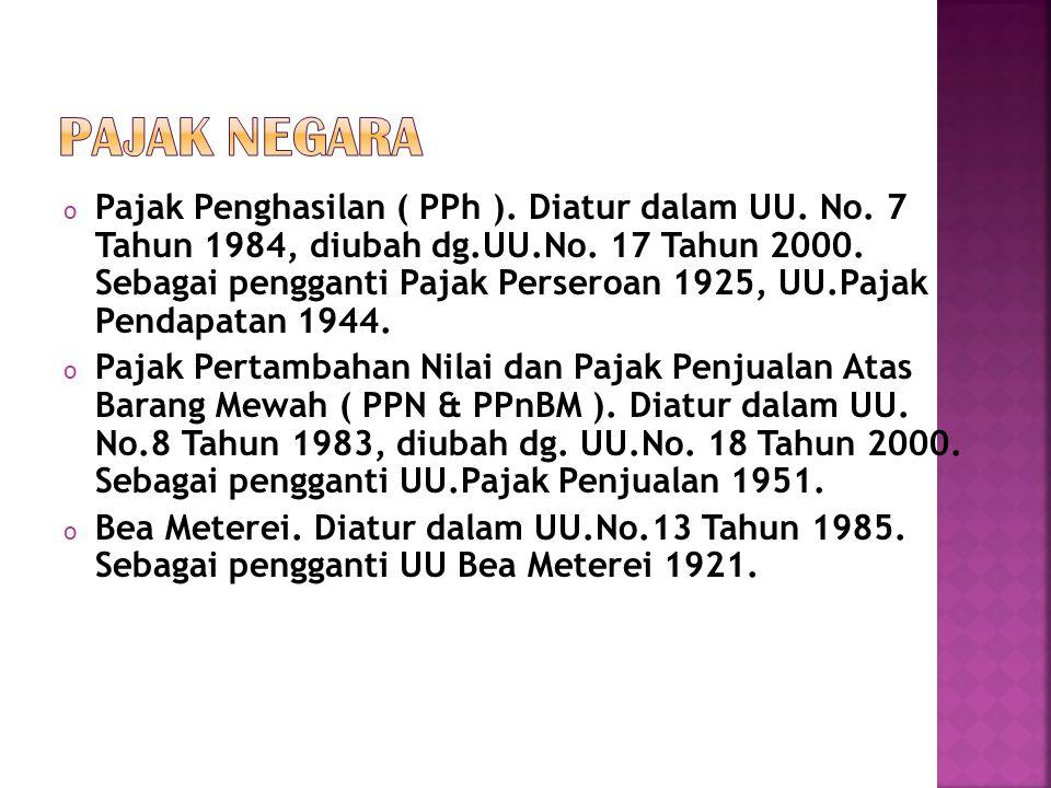 o Pajak Penghasilan ( PPh ). Diatur dalam UU. No. 7 Tahun 1984, diubah dg.UU.No. 17 Tahun 2000. Sebagai pengganti Pajak Perseroan 1925, UU.Pajak Penda