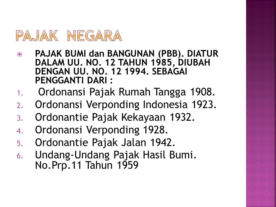  PAJAK BUMI dan BANGUNAN (PBB). DIATUR DALAM UU. NO. 12 TAHUN 1985, DIUBAH DENGAN UU. NO. 12 1994. SEBAGAI PENGGANTI DARI : 1. Ordonansi Pajak Rumah