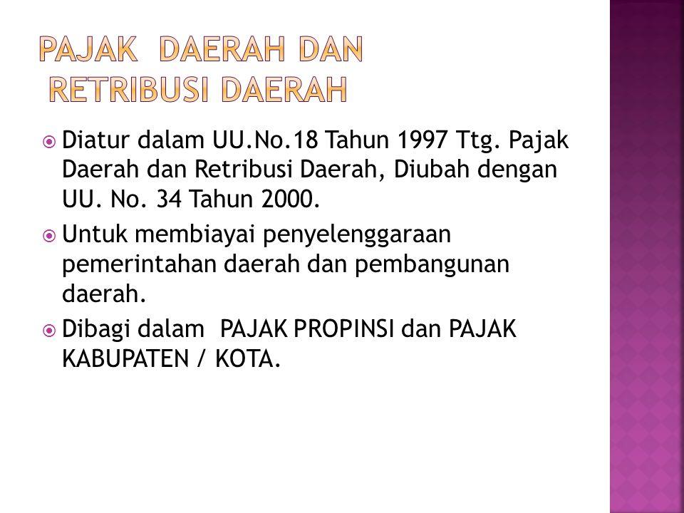  Diatur dalam UU.No.18 Tahun 1997 Ttg. Pajak Daerah dan Retribusi Daerah, Diubah dengan UU. No. 34 Tahun 2000.  Untuk membiayai penyelenggaraan peme