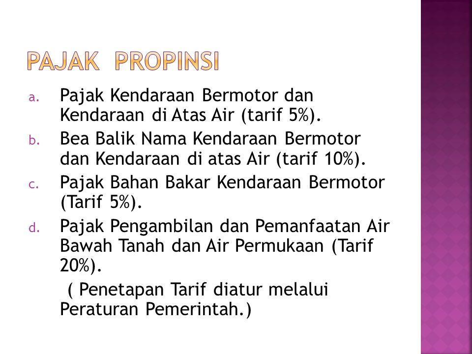 a. Pajak Kendaraan Bermotor dan Kendaraan di Atas Air (tarif 5%). b. Bea Balik Nama Kendaraan Bermotor dan Kendaraan di atas Air (tarif 10%). c. Pajak
