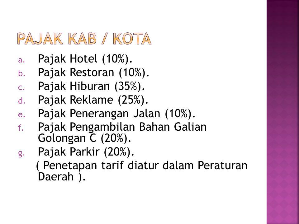 a. Pajak Hotel (10%). b. Pajak Restoran (10%). c. Pajak Hiburan (35%). d. Pajak Reklame (25%). e. Pajak Penerangan Jalan (10%). f. Pajak Pengambilan B