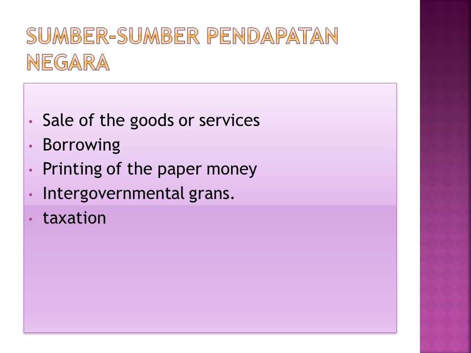 Sale of the goods or services Borrowing Printing of the paper money Intergovernmental grans.