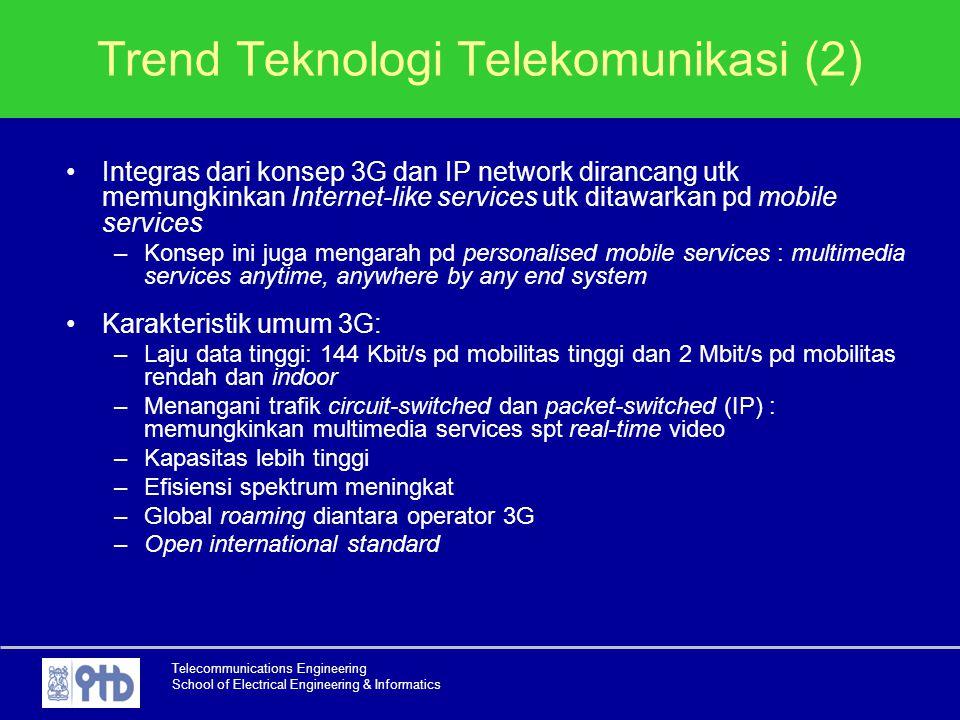Telecommunications Engineering School of Electrical Engineering & Informatics Trend Teknologi Telekomunikasi (2) Integras dari konsep 3G dan IP networ