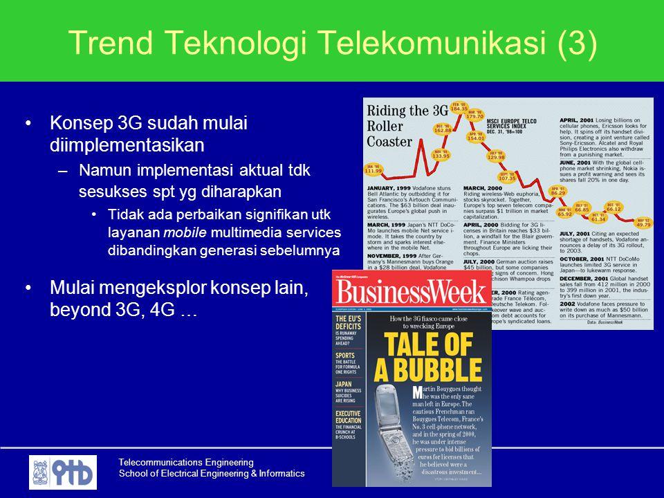 Telecommunications Engineering School of Electrical Engineering & Informatics Trend Teknologi Telekomunikasi (3) Konsep 3G sudah mulai diimplementasik