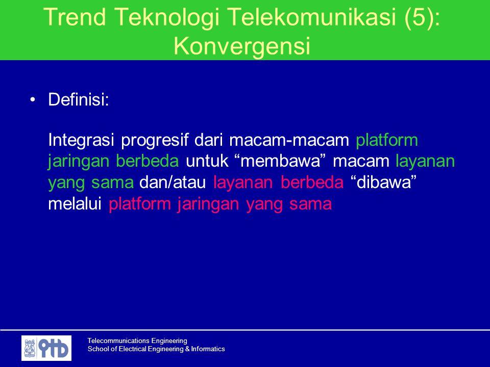 Telecommunications Engineering School of Electrical Engineering & Informatics Trend Teknologi Telekomunikasi (5): Konvergensi Definisi: Integrasi prog