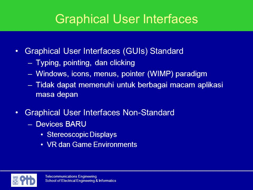 Telecommunications Engineering School of Electrical Engineering & Informatics Graphical User Interfaces Graphical User Interfaces (GUIs) Standard –Typ