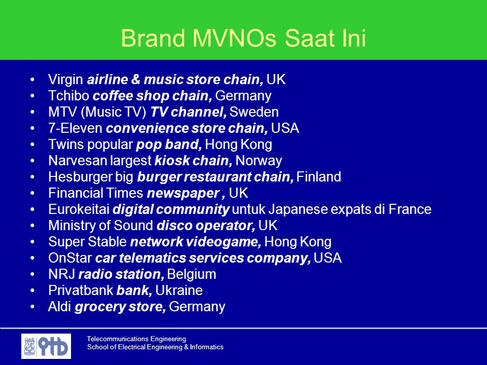 Telecommunications Engineering School of Electrical Engineering & Informatics Brand MVNOs Saat Ini Virgin airline & music store chain, UK Tchibo coffe