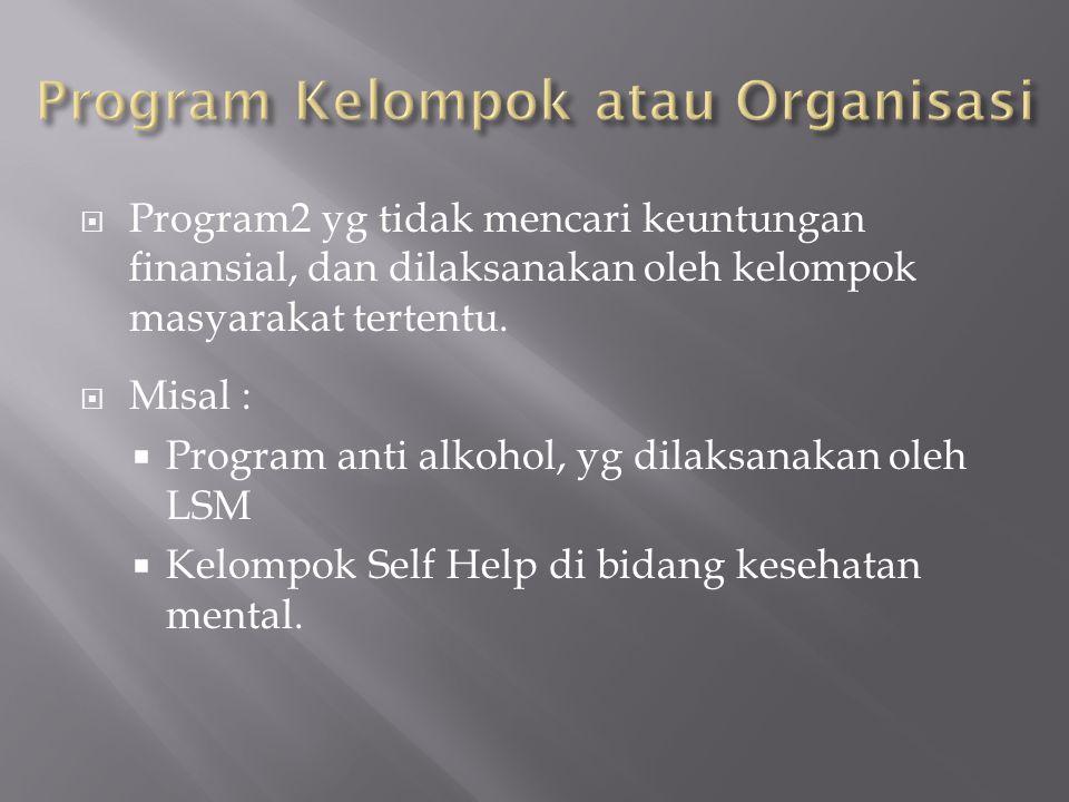  Program2 yg tidak mencari keuntungan finansial, dan dilaksanakan oleh kelompok masyarakat tertentu.  Misal :  Program anti alkohol, yg dilaksanaka