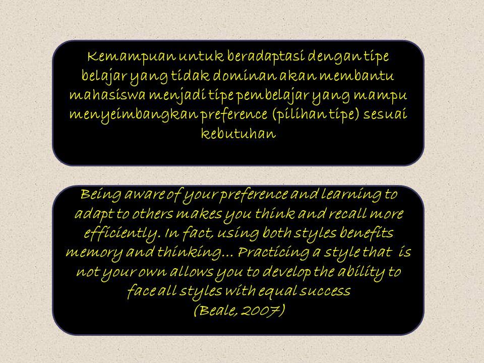 Kemampuan untuk beradaptasi dengan tipe belajar yang tidak dominan akan membantu mahasiswa menjadi tipe pembelajar yang mampu menyeimbangkan preference (pilihan tipe) sesuai kebutuhan Being aware of your preference and learning to adapt to others makes you think and recall more efficiently.