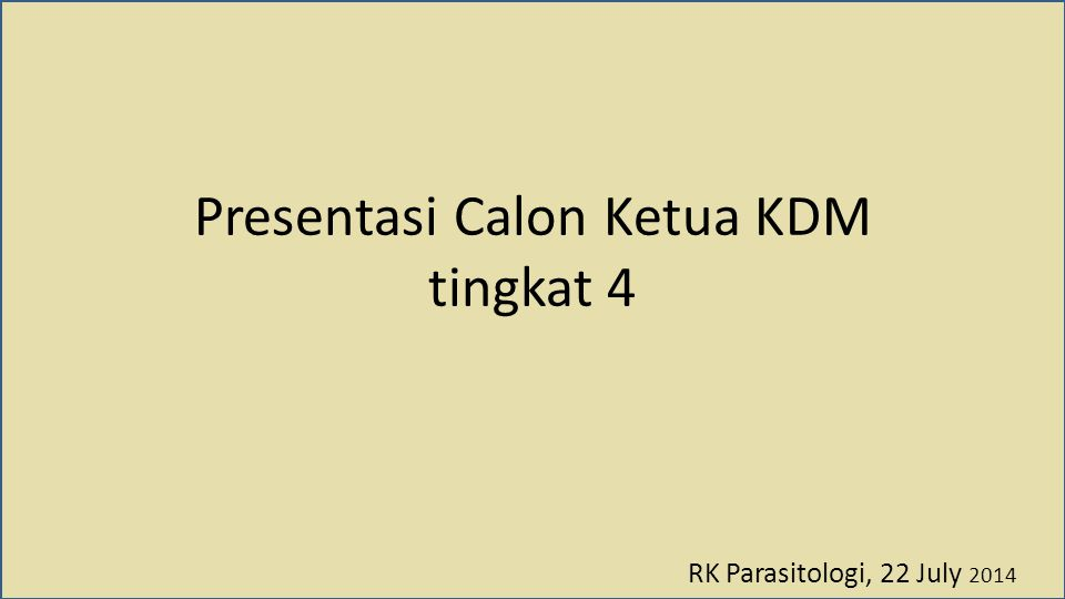 Presentasi Calon Ketua KDM tingkat 4 RK Parasitologi, 22 July 2014