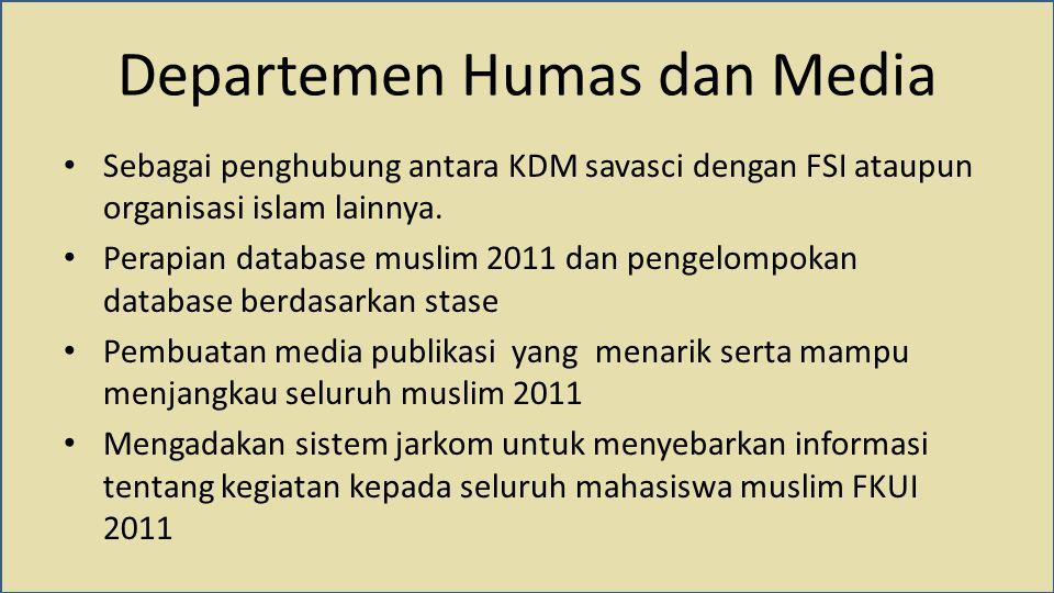 Departemen Humas dan Media Sebagai penghubung antara KDM savasci dengan FSI ataupun organisasi islam lainnya. Perapian database muslim 2011 dan pengel
