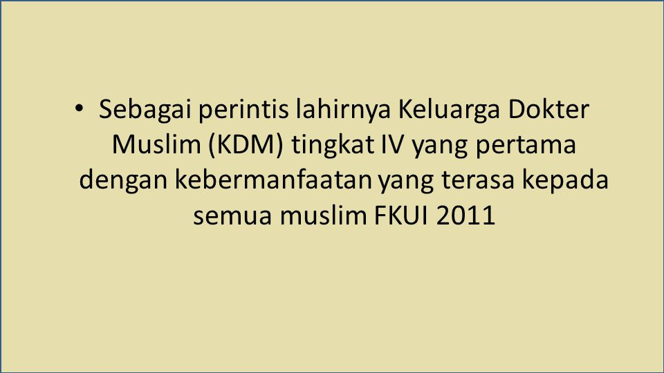 Sebagai perintis lahirnya Keluarga Dokter Muslim (KDM) tingkat IV yang pertama dengan kebermanfaatan yang terasa kepada semua muslim FKUI 2011