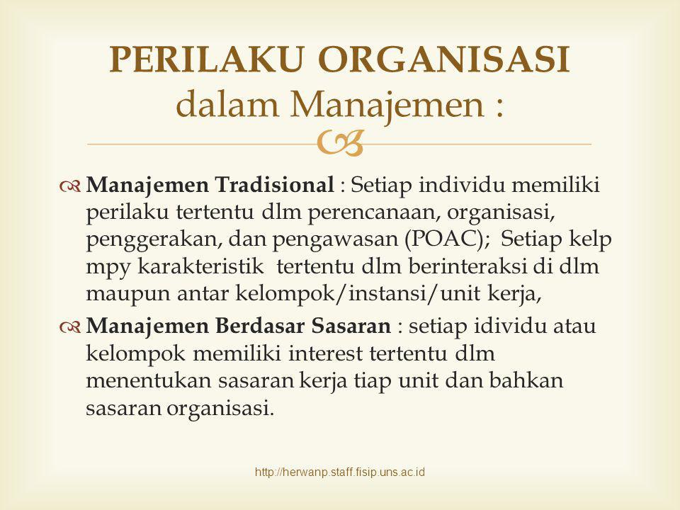   Manajemen Tradisional : Setiap individu memiliki perilaku tertentu dlm perencanaan, organisasi, penggerakan, dan pengawasan (POAC); Setiap kelp mp