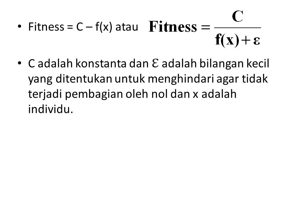 Fitness = C – f(x) atau C adalah konstanta dan ℇ adalah bilangan kecil yang ditentukan untuk menghindari agar tidak terjadi pembagian oleh nol dan x a