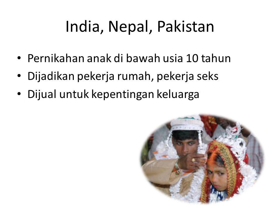 India, Nepal, Pakistan Pernikahan anak di bawah usia 10 tahun Dijadikan pekerja rumah, pekerja seks Dijual untuk kepentingan keluarga