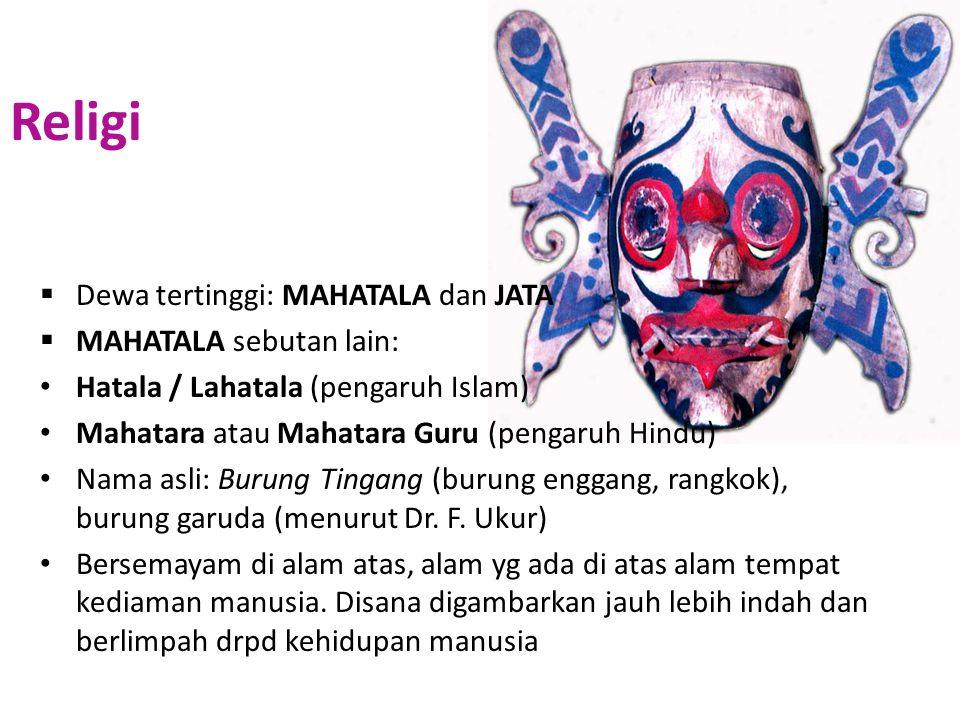 Religi  Dewa tertinggi: MAHATALA dan JATA  MAHATALA sebutan lain: Hatala / Lahatala (pengaruh Islam) Mahatara atau Mahatara Guru (pengaruh Hindu) Na