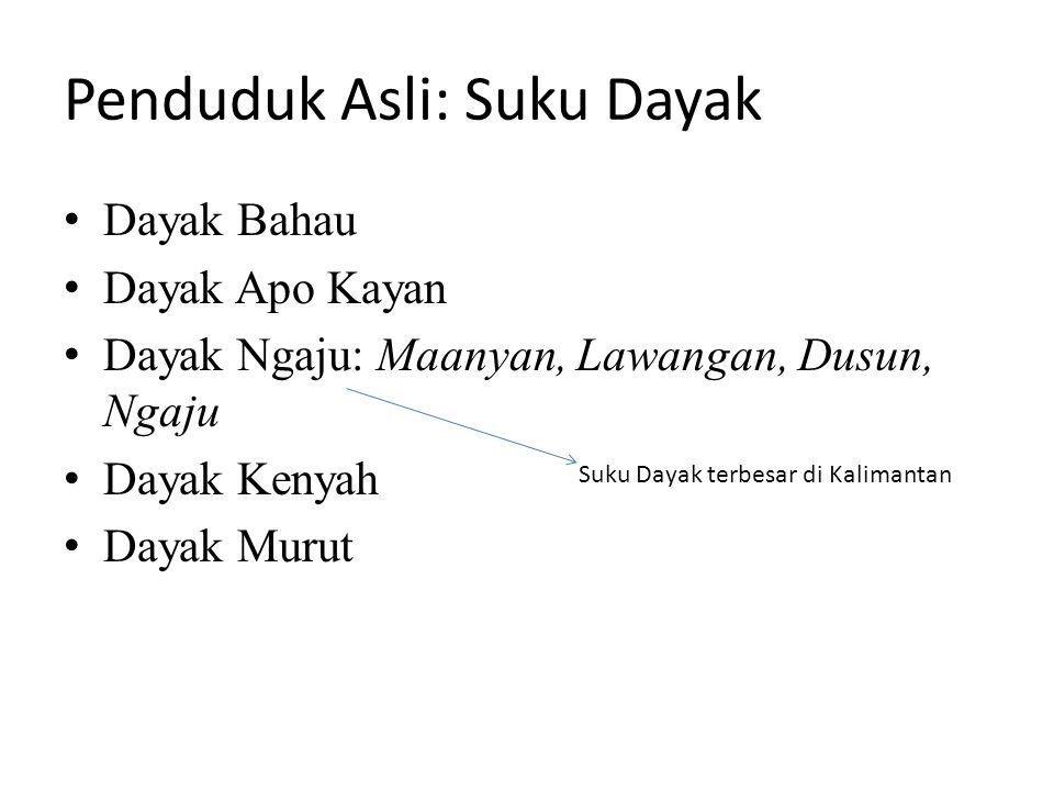 Penduduk Asli: Suku Dayak Dayak Bahau Dayak Apo Kayan Dayak Ngaju: Maanyan, Lawangan, Dusun, Ngaju Dayak Kenyah Dayak Murut Suku Dayak terbesar di Kal