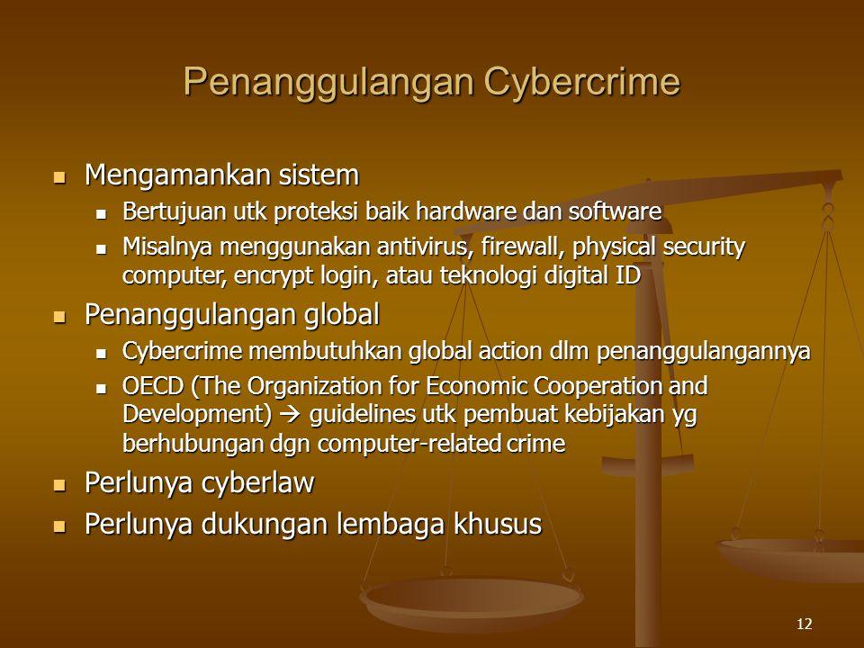 12 Penanggulangan Cybercrime Mengamankan sistem Mengamankan sistem Bertujuan utk proteksi baik hardware dan software Bertujuan utk proteksi baik hardw