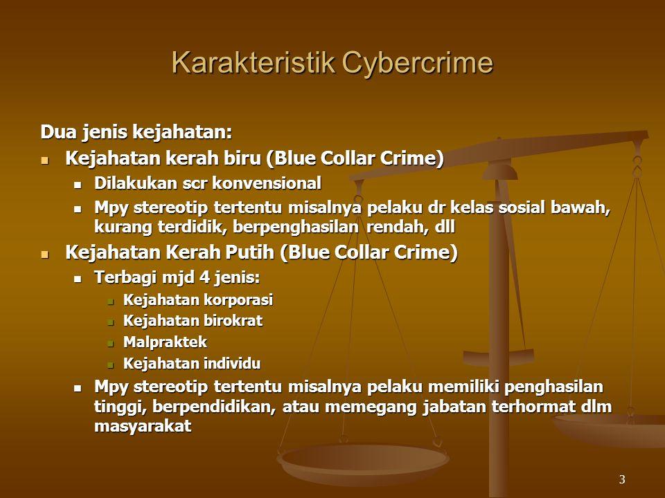 3 Karakteristik Cybercrime Dua jenis kejahatan: Kejahatan kerah biru (Blue Collar Crime) Kejahatan kerah biru (Blue Collar Crime) Dilakukan scr konven