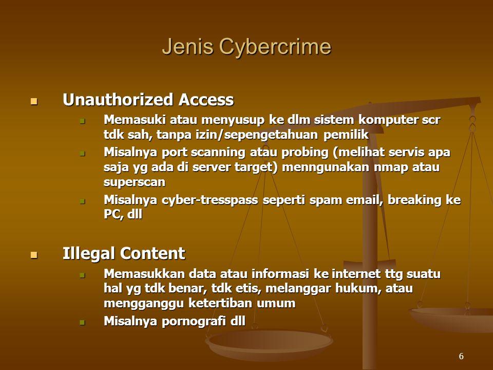 6 Jenis Cybercrime Unauthorized Access Unauthorized Access Memasuki atau menyusup ke dlm sistem komputer scr tdk sah, tanpa izin/sepengetahuan pemilik