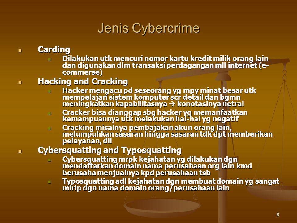 8 Jenis Cybercrime Carding Carding Dilakukan utk mencuri nomor kartu kredit milik orang lain dan digunakan dlm transaksi perdagangan mll internet (e-