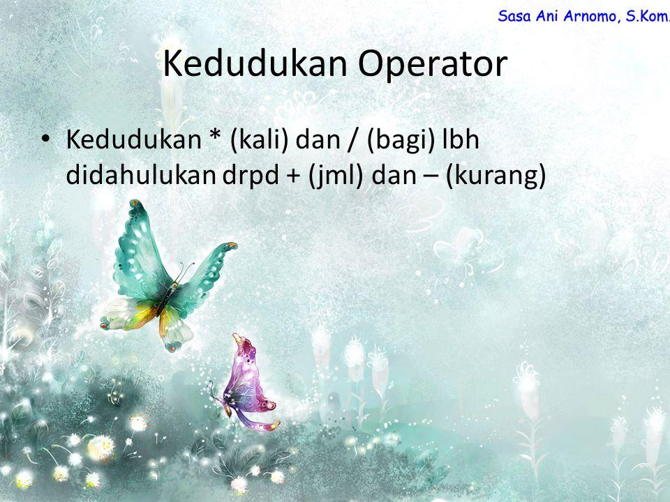 Kedudukan Operator Kedudukan * (kali) dan / (bagi) lbh didahulukan drpd + (jml) dan – (kurang)