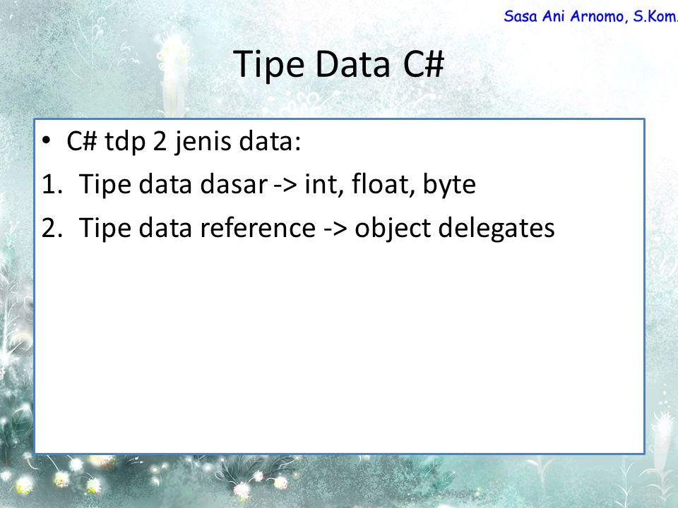 Tipe Data C# C# tdp 2 jenis data: 1.Tipe data dasar -> int, float, byte 2.Tipe data reference -> object delegates