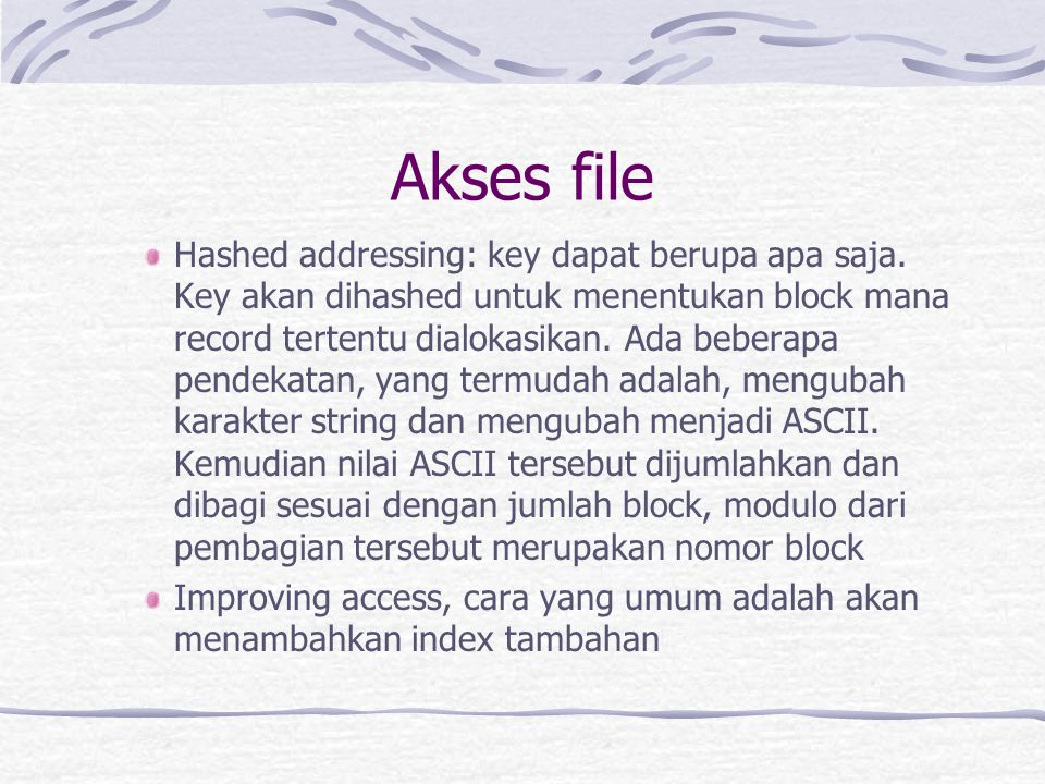 Akses file Hashed addressing: key dapat berupa apa saja.