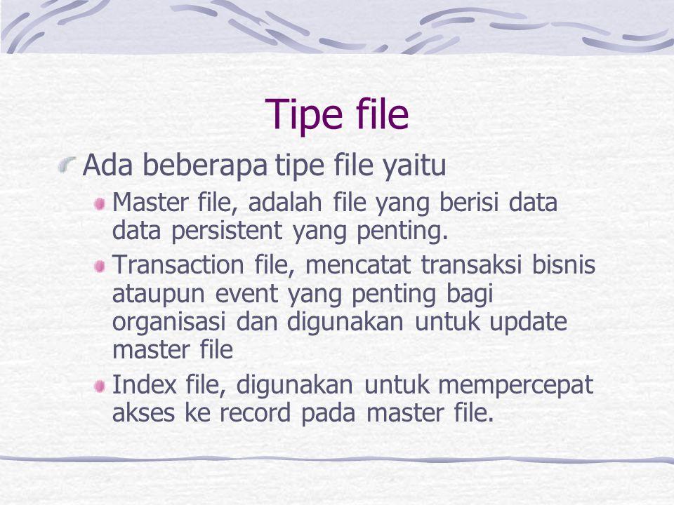 Tipe file Ada beberapa tipe file yaitu Master file, adalah file yang berisi data data persistent yang penting.