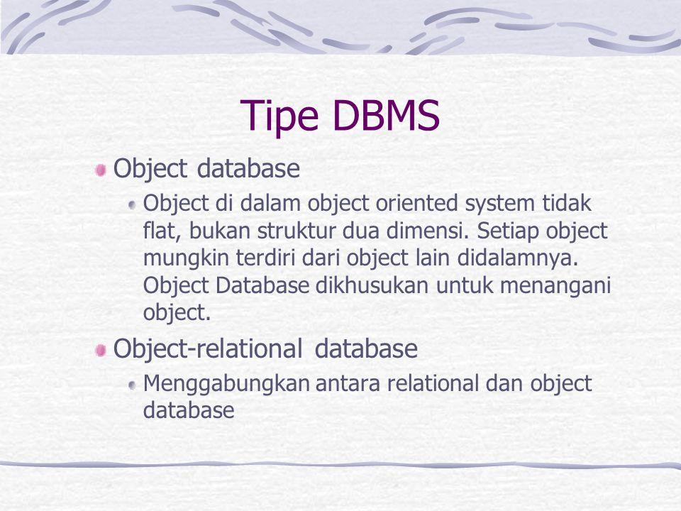 Tipe DBMS Object database Object di dalam object oriented system tidak flat, bukan struktur dua dimensi.