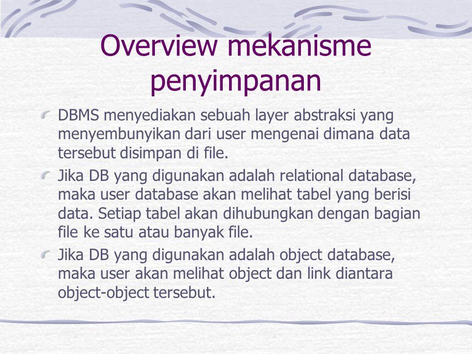 Overview mekanisme penyimpanan DBMS menyediakan sebuah layer abstraksi yang menyembunyikan dari user mengenai dimana data tersebut disimpan di file.