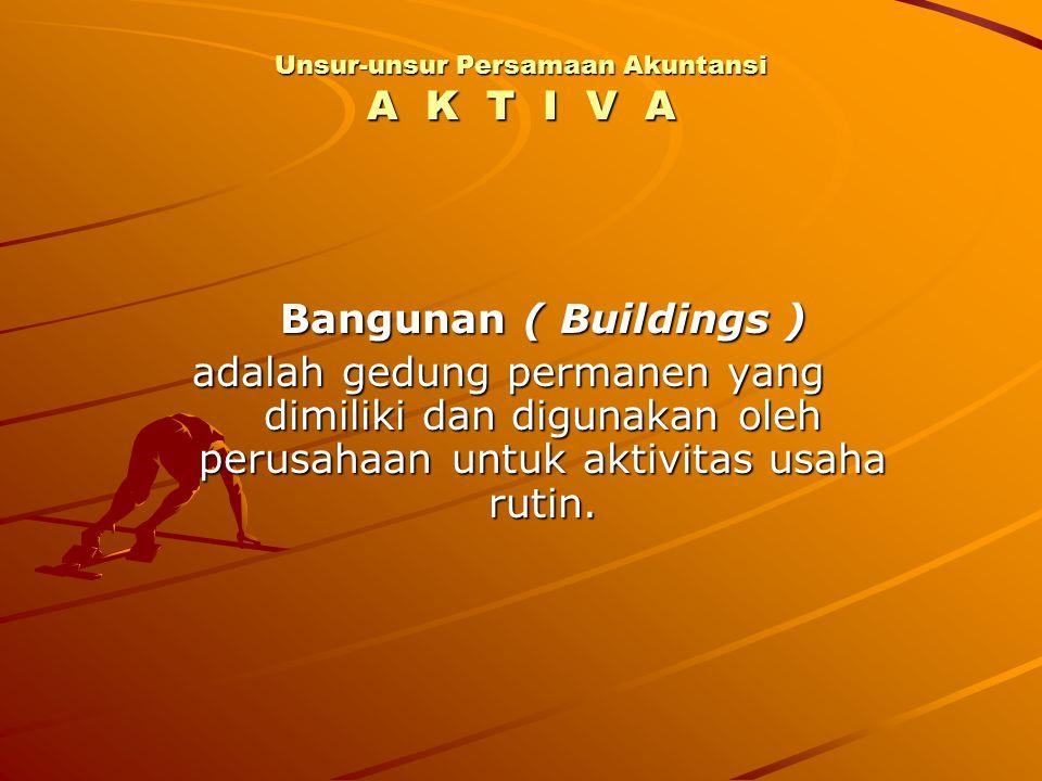 Bangunan ( Buildings ) adalah gedung permanen yang dimiliki dan digunakan oleh perusahaan untuk aktivitas usaha rutin. Unsur-unsur Persamaan Akuntansi