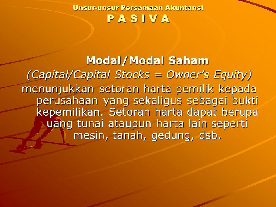 Modal/Modal Saham (Capital/Capital Stocks = Owner's Equity) menunjukkan setoran harta pemilik kepada perusahaan yang sekaligus sebagai bukti kepemilik