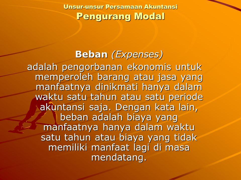 Beban (Expenses) adalah pengorbanan ekonomis untuk memperoleh barang atau jasa yang manfaatnya dinikmati hanya dalam waktu satu tahun atau satu period