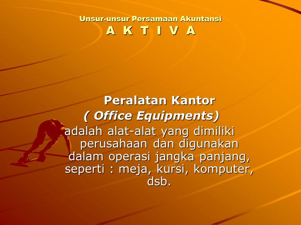 Peralatan Kantor ( Office Equipments) ( Office Equipments) adalah alat-alat yang dimiliki perusahaan dan digunakan dalam operasi jangka panjang, seper