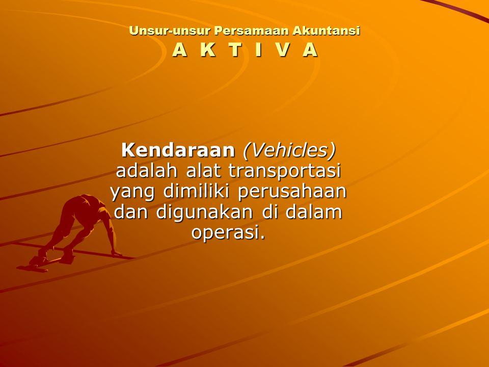 Kendaraan (Vehicles) adalah alat transportasi yang dimiliki perusahaan dan digunakan di dalam operasi. Unsur-unsur Persamaan Akuntansi A K T I V A
