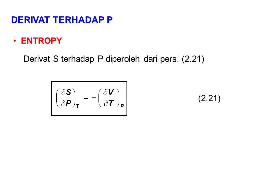 DERIVAT TERHADAP P ENTROPY (2.21) Derivat S terhadap P diperoleh dari pers. (2.21)