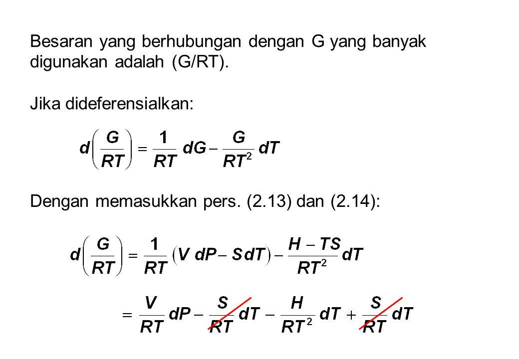 Besaran yang berhubungan dengan G yang banyak digunakan adalah (G/RT).