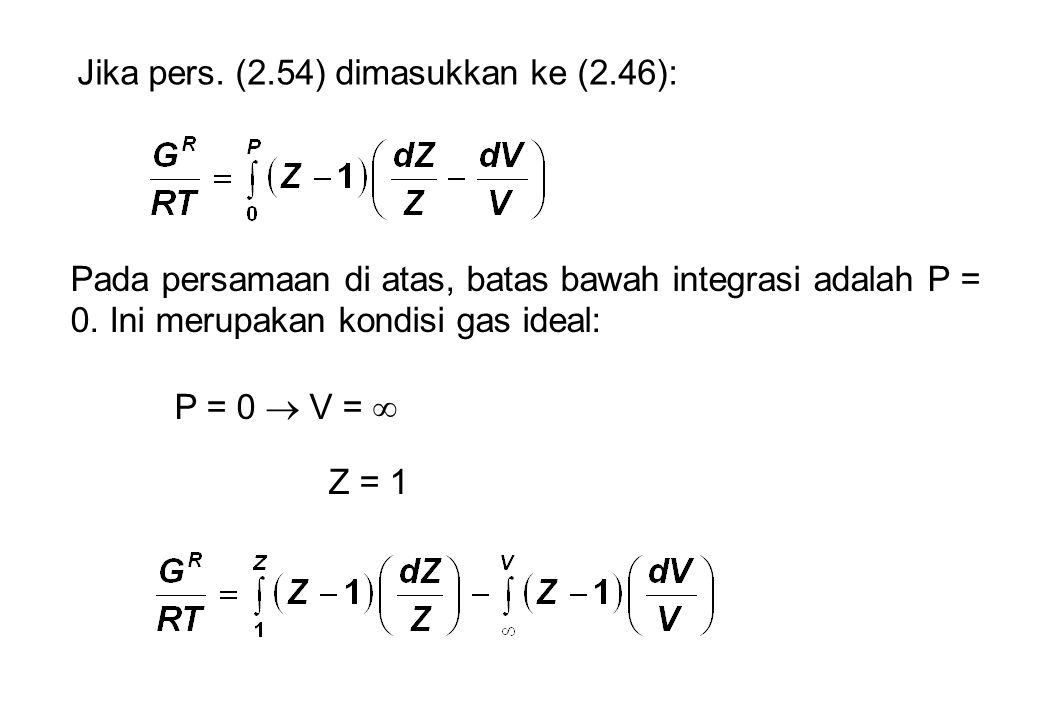 Jika pers. (2.54) dimasukkan ke (2.46): Pada persamaan di atas, batas bawah integrasi adalah P = 0.