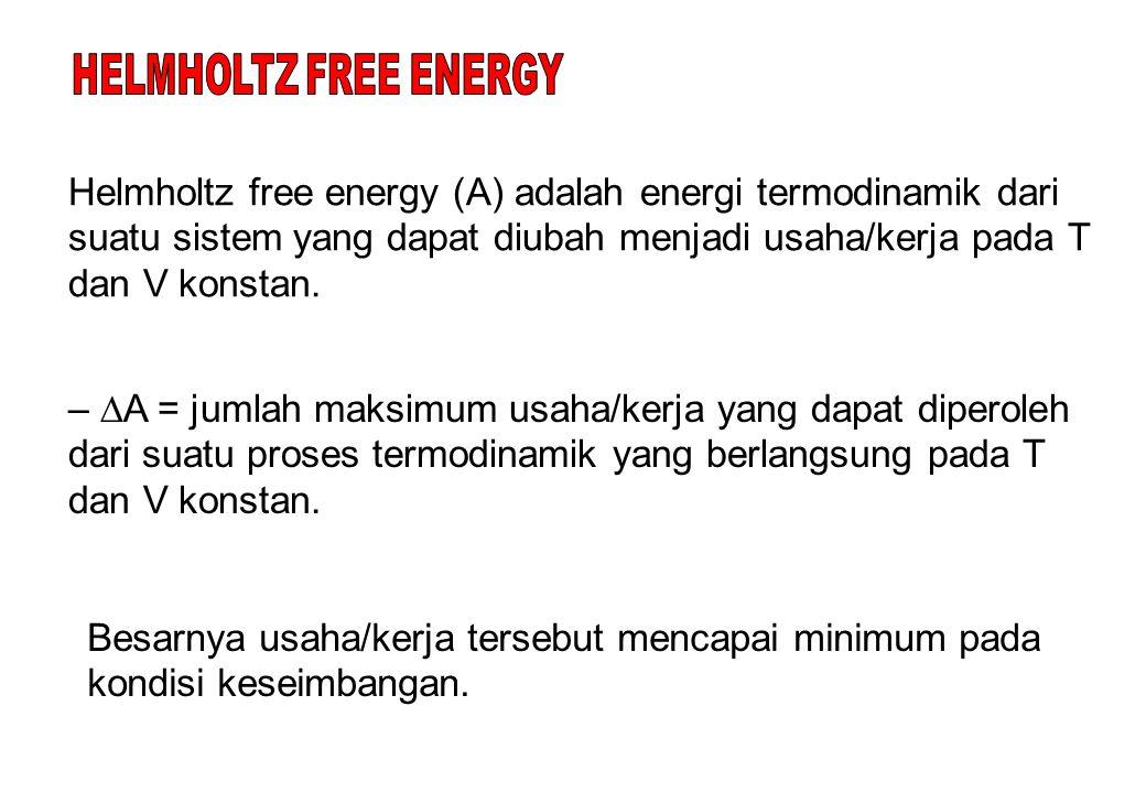 Helmholtz free energy (A) adalah energi termodinamik dari suatu sistem yang dapat diubah menjadi usaha/kerja pada T dan V konstan.
