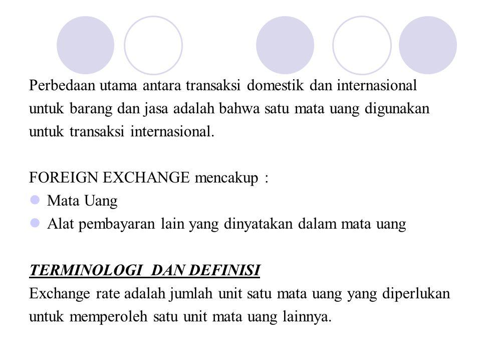 Perbedaan utama antara transaksi domestik dan internasional untuk barang dan jasa adalah bahwa satu mata uang digunakan untuk transaksi internasional.