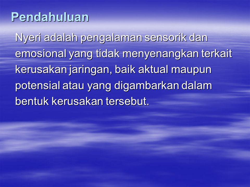 Pendahuluan Nyeri adalah anugerah  Sesungguhnya nyeri adalah anugerah yg besar dari maha pencipta (Allah SWT)  Pain is alarm protection tell us that something wrong in our body .