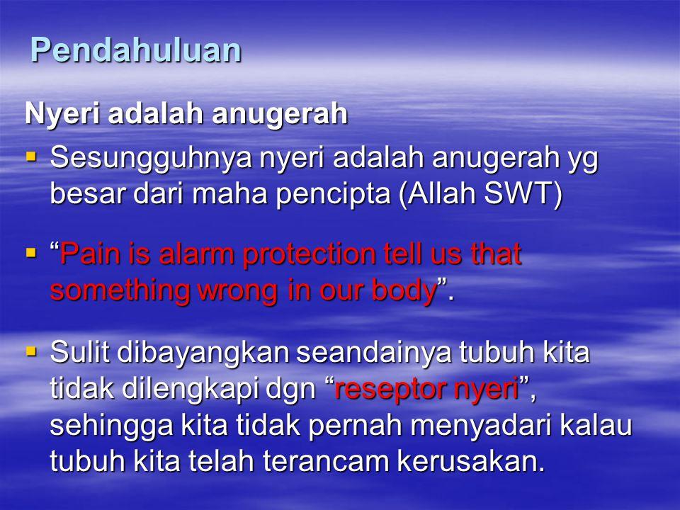 "Pendahuluan Nyeri adalah anugerah  Sesungguhnya nyeri adalah anugerah yg besar dari maha pencipta (Allah SWT)  ""Pain is alarm protection tell us tha"