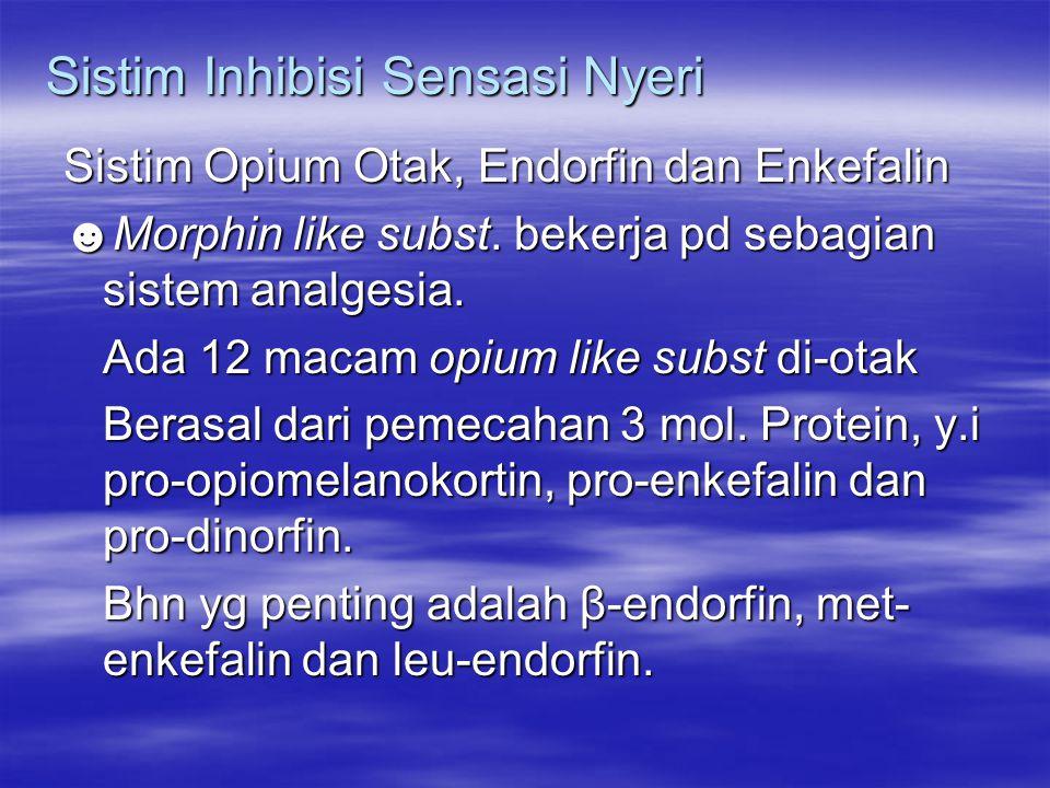 Sistim Inhibisi Sensasi Nyeri Sistim Opium Otak, Endorfin dan Enkefalin ☻Morphin like subst. bekerja pd sebagian sistem analgesia. Ada 12 macam opium